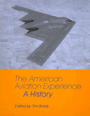 The American Aviation Experience By Brady, Tim (EDT)