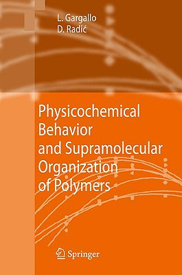 Physicochemical Behavior and Supramolecular Organization of Polymers By Gargallo, Ligia/ Radic, Deodato